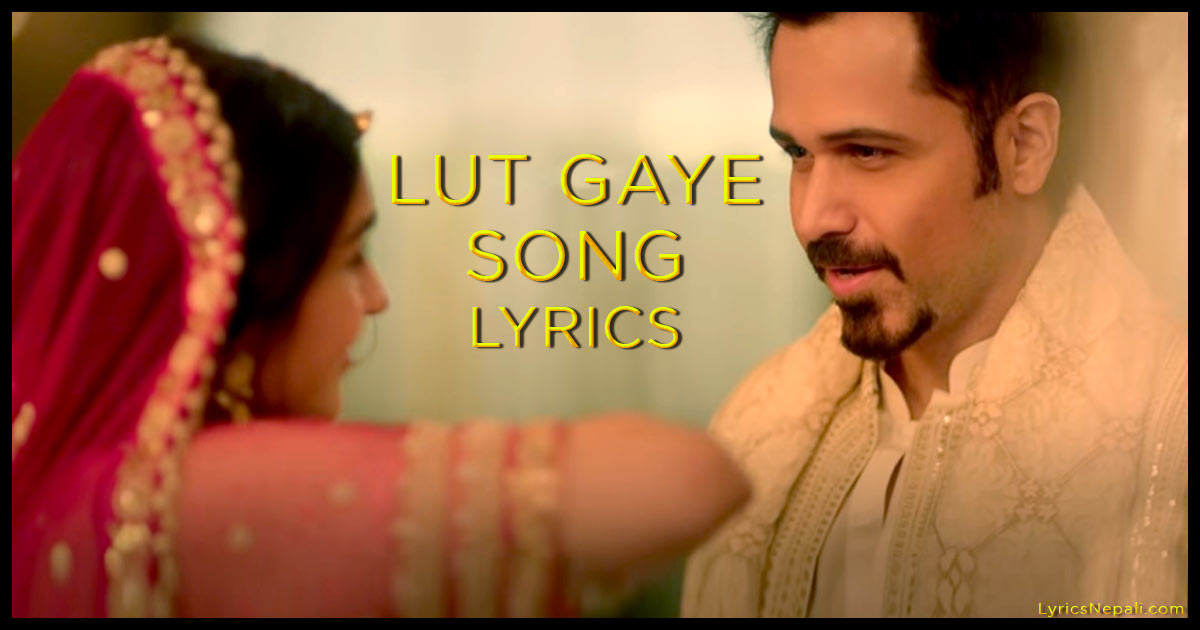 Lut Gaye Song Lyrics | Emraan Hashmi, Yukti | Jubin Nautiyal