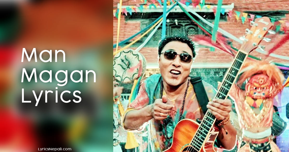 Man Magan song Lyrics – Deepak Bajracharya