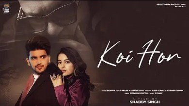 Photo of Koi Hor Lyrics | Dilnoor Ft. Afsana & B Praak | Sara Gurpal