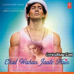 Chal Wahan Jaate Hain Lyrics Arijit Singh Ft Tiger Shroff, Kirti Sanon