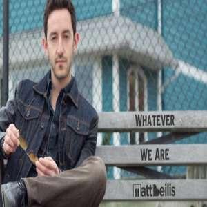 Whatever We Are Lyrics Matt Beilis