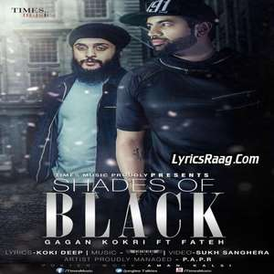 Shades Of Black Lyrics – Gagan Kokri Ft Fateh 2015 Single