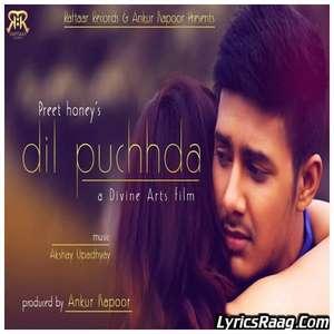 Dil Puchhda Lyrics – Preet Honey