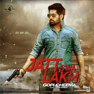Jatt Swa Lakh Lyrics – Gopi Cheema Ft Desi Crew