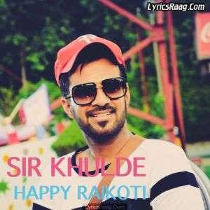 Sir Khulde Lyrics – Happy Raikoti & Gurlej Akhtar
