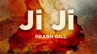 Prabh Gill - Ji Ji song lyrics
