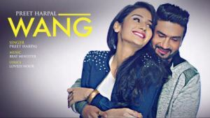 WANG Preet Harpal Video Song Punjabi Songs