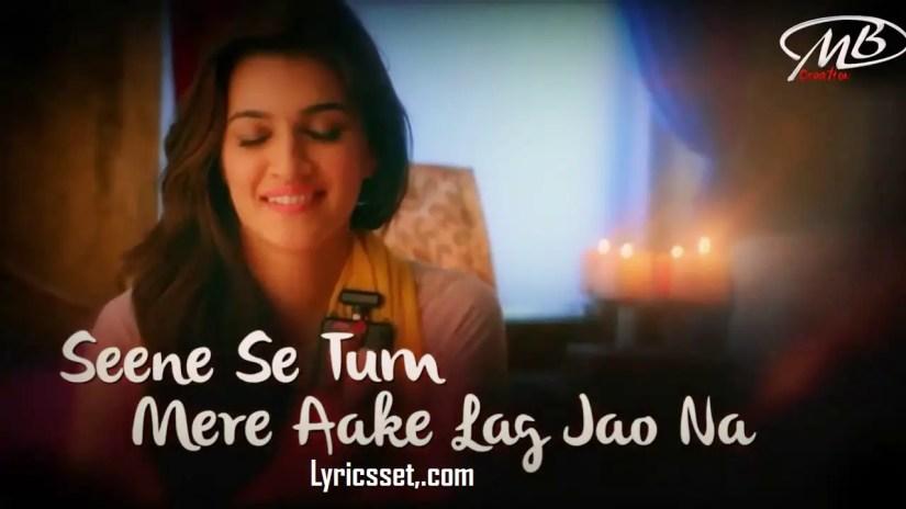 Seene se tum mere aake lag jao na lyrics, Arijit Singh | Tiger Shroff, Kriti Sanon, Tiktok Song Name- Chal vaha jate hain