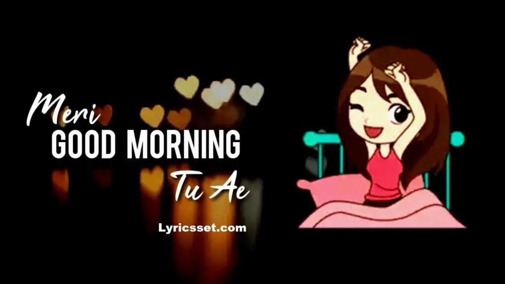 Meri good morning tu lyrics in Hindi and English