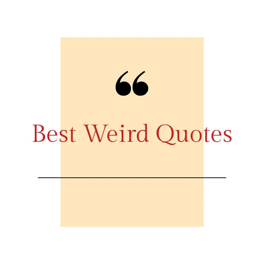 Best weird quotes