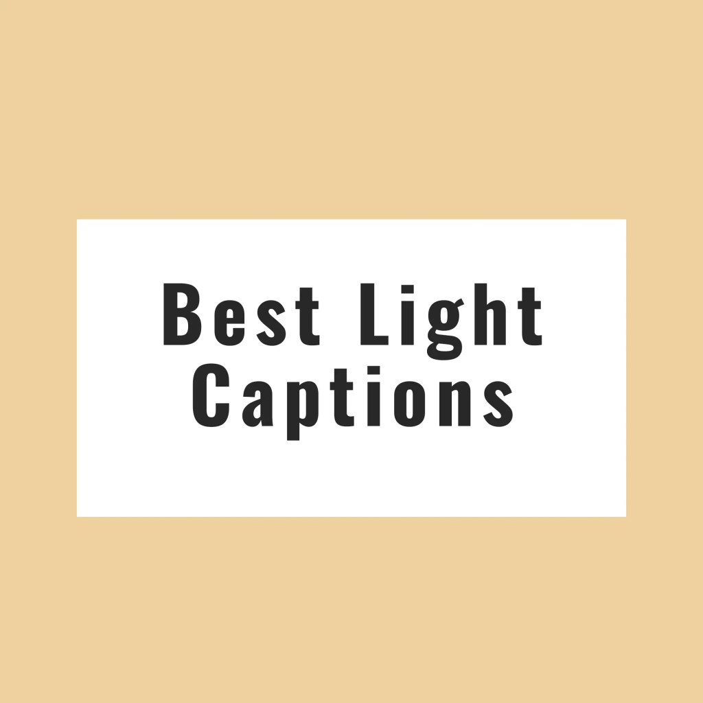 387 Best Light Captions For Boys And Girls 2020 Lyrics Set Rappers have basically already done the work for you. best light captions for boys and girls