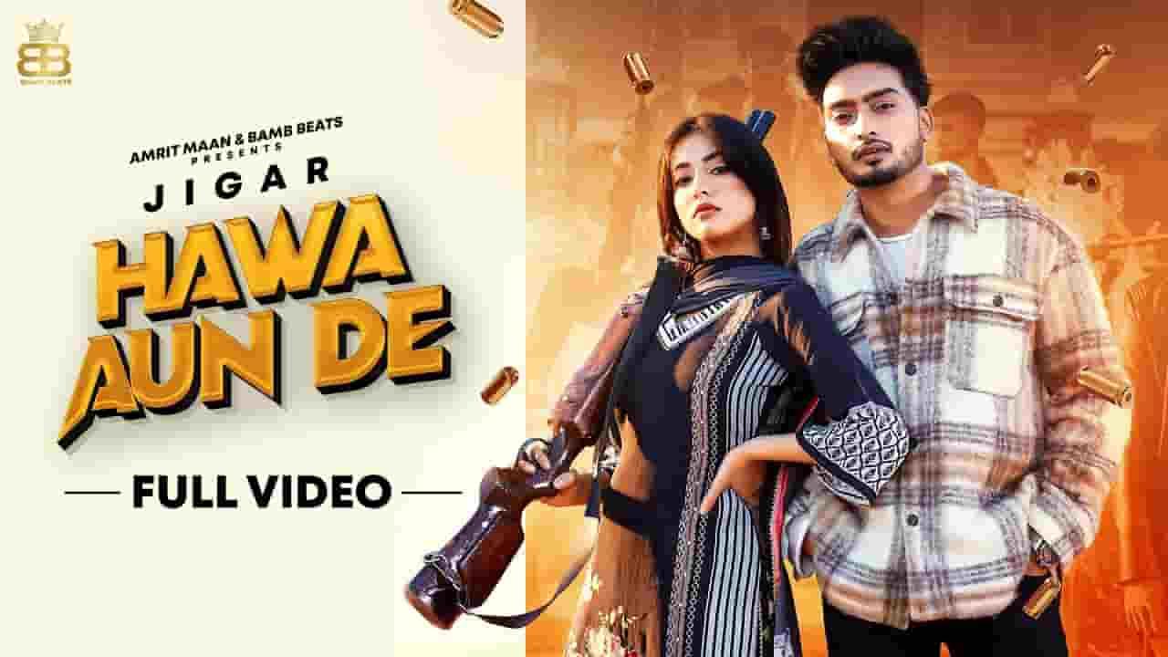हावा औं दे Hawa Aun De Lyrics In Hindi – Jigar & Gurlez Akhtar