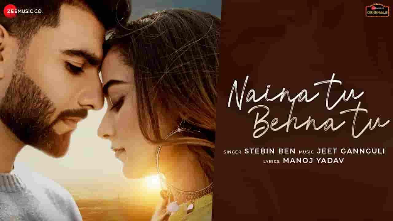 नैना तू बहना तू Naina Tu Behna Tu Lyrics In Hindi - Stebin Ben