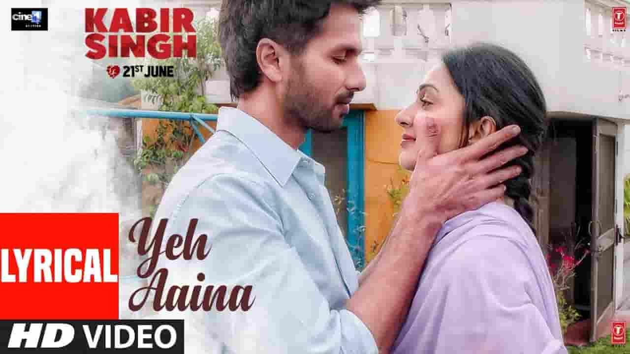 ये आइना Yeh Aaina Lyrics In Hindi - Kabir Singh