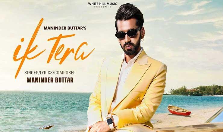 इक तेरा Ik Tera Lyrics In Hindi – Maninder Buttar