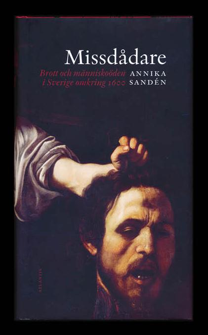 Missdådare – brott och människoöden i Sverige omkring 1600 av Annika Sandén