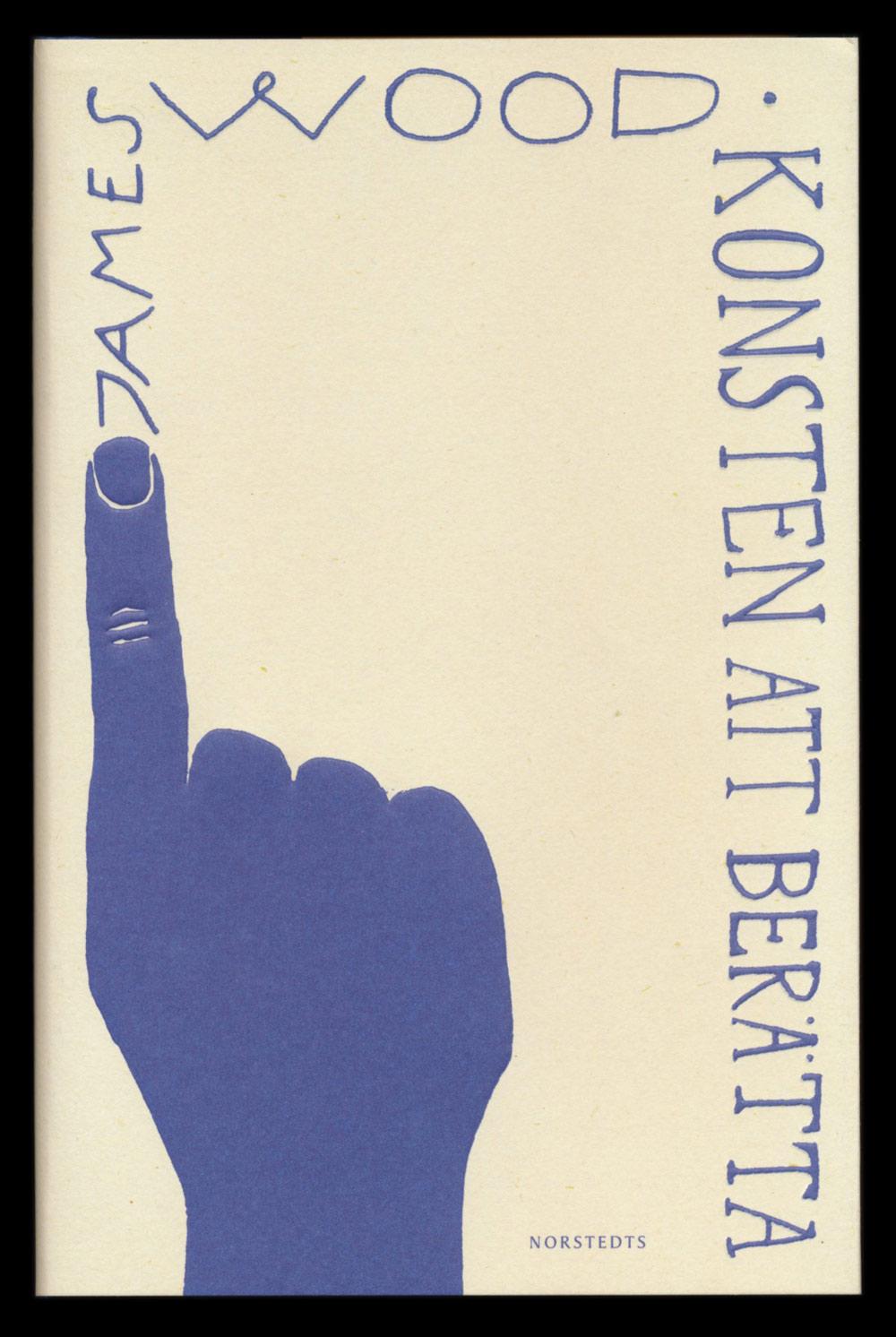 Konsten att berätta skriven av James Wood, omslag av Lukas Möllersten.