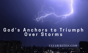 God's Anchors to Triumph Over Storms