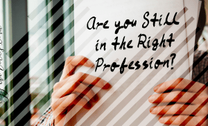 Are You Still in the Right Profession?