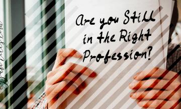 Are You Still in the Right Profession?