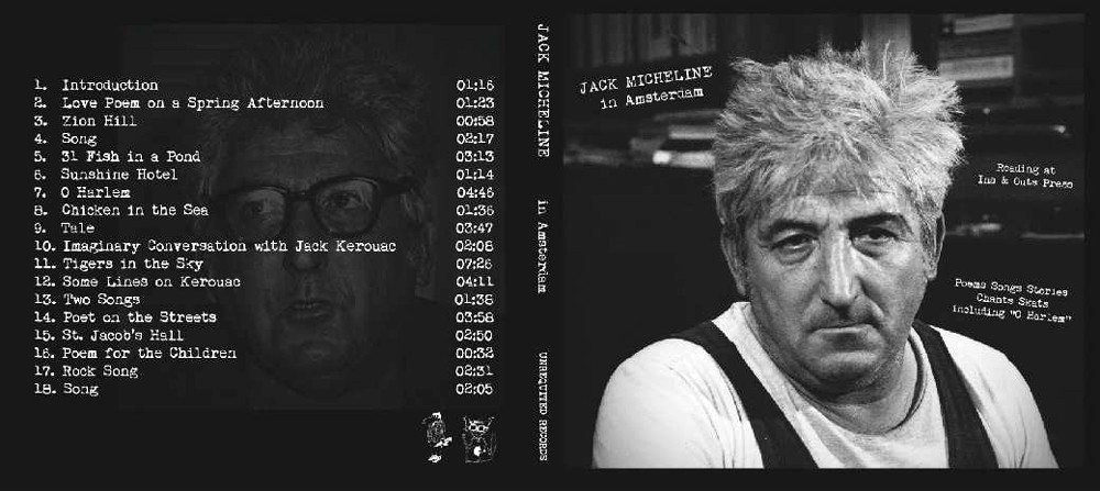 Jack Micheline in Amsterdam was originally released on cassette tape in 1982 by Ins & Outs Press. Eddie Woods and Tate Swindell are now releasing it on Compact=