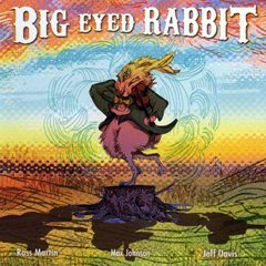 Ross Martin   Max Johnson   Jeff Davis   Big Eyed Rabbit   Not Two Records   click the cover for more...