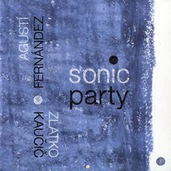 Zlatko Kaucic   Agusti Fernandez   Sonic Party   Not Two Records   click the cover for more...