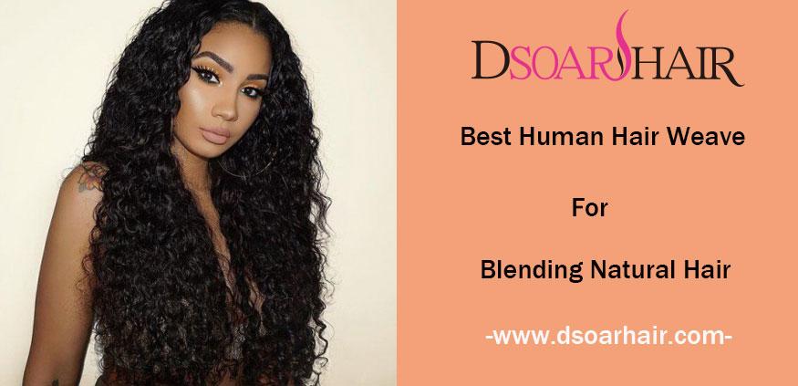 Best Human Hair Weave For Blending Natural Hair Dsoar Hair
