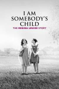 Download I Am Somebodys Child: The Regina Louise Story (2019) Mp4