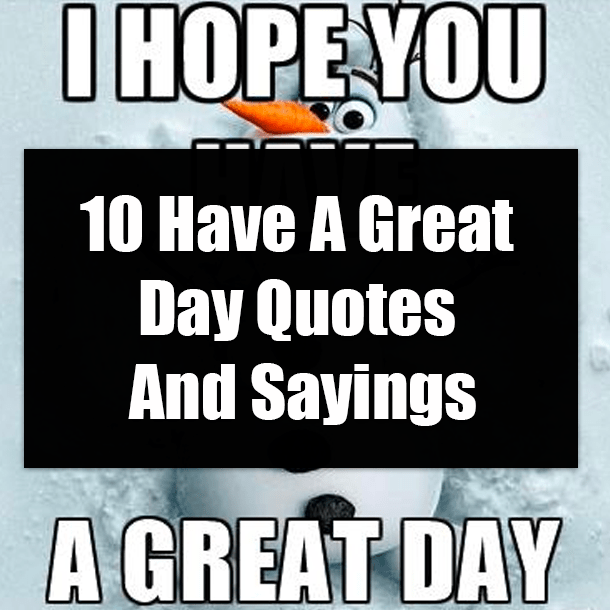 10 Have A Great Day Quotes And Sayings