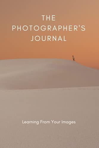 The Photographer's Journal: Photography Book To Learn From Your...