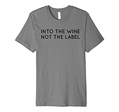 Into the Wine Not the Label t shirt for wine lovers.Gifts for wine drinking squad. I like the wine not the label. Dog mother wine lover mama needs wine. Oh look it's wine 'o clock for bride's bridesmaids top wine tasting team brunch squad to rose all...