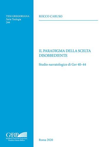 Il Paradigma Della Scelta Disobbediente: Studio Narratologico Di Ger 40-44