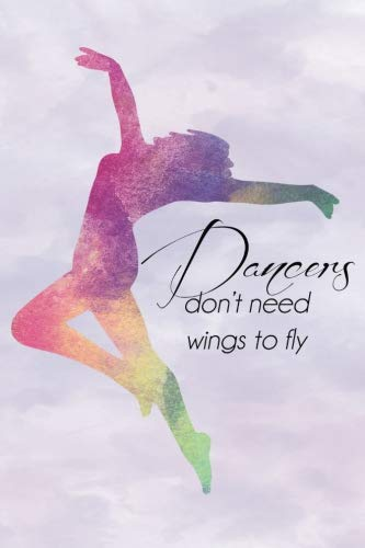 Dancers Dont Need Wings Rainbow Journal, Lined: Blank Daily...
