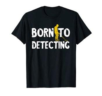 Détecteur de métaux Born To Detecting Relic Hunting Detection T-Shirt