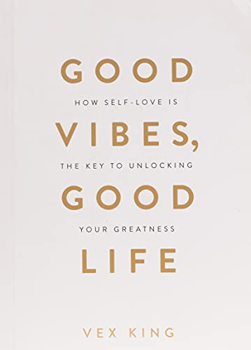 Good Vibes, Good Life: How Self-Love Is the Key to Unlocking...