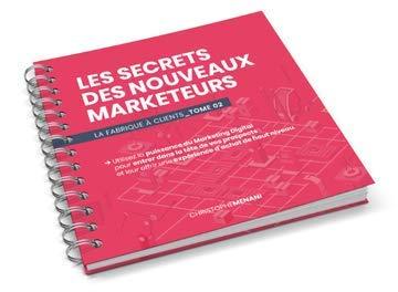 Les Secrets des Nouveaux Marketeurs - Livre de Marketing Digital - La Fabrique à Clients Tome 2