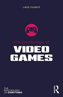 The Psychology of Video Games (The Psychology of Everything) by [Celia Hodent]