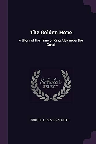 The Golden Hope: A Story of the Time of King Alexander the Great