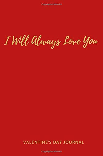 I Will Always LOVE You: Cute Things To Get Your Boyfriend For Valentines Day, Romantic Gift For Him and Her, Funny Valentine Gifts For Him ... / Journal Gift, 120 Pages , 6X9, Soft Cover