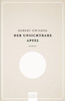 Der unsichtbare Apfel: Roman von [Robert Gwisdek]