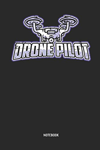 Drone Journal: Drone Pilot Notebook. Great Accessories & Gift Idea for Drone Pilots, Aerial Photographer, Quadcopter Lover, UAV Hobbyist, RPV Drone Operator & sUAS Pilots.