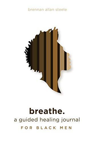 breathe.: a guided healing journal for black men