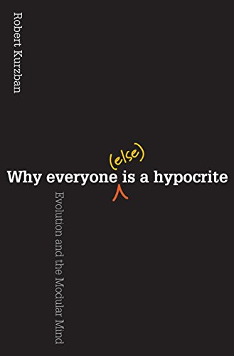 Why Everyone (Else) Is a Hypocrite: Evolution and the Modular Mind by [Robert Kurzban]