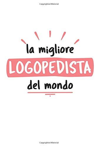La Migliore Logopedista Del Mondo: Diario Agenda Idee Regalo Logopedista | Dimensioni 15,24 x 22,86 cm | 110 Pagine