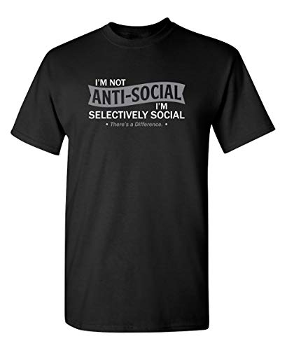 I'm Not Anti-Social Sarcastic Novelty Graphic Funny T Shirt 2XL Black