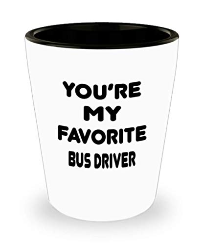 Bus driver Gifts White Ceramic Shot Glass - You Are My...