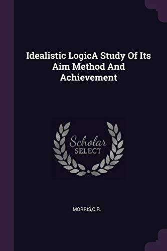 Idealistic LogicA Study Of Its Aim Method And Achievement