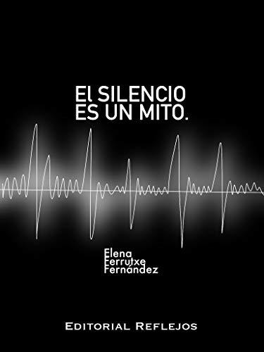 El silencio es un mito de Elena Ferrutxe Fernández