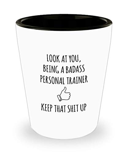 Gift For Personal Trainer Look At You Being A Badass Personal Trainer Keep That Shit Up Funny Gag Gift Ideas Drinking Shot Glass Shooter Birthday Stoc